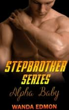 Stepbrother Alpha Baby Series ebook by Wanda Edmond