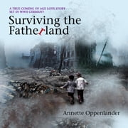Surviving the Fatherland - A True Coming-of-age Love Story Set in WWII Germany audiobook by Annette Oppenlander