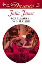 For Pleasure...Or Marriage? ebook by Julia James