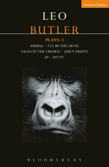 Butler Plays 2 - Airbag; I'll Be the Devil; Faces in the Crowd; Juicy Fruits; 69; Do It! ebook by Mr Leo Butler