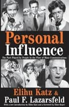 Personal Influence - The Part Played by People in the Flow of Mass Communications ebook by Elihu Katz
