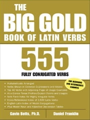 The Big Gold Book of Latin Verbs: 555 Fully Conjugated Verbs ebook by Betts, Gavin
