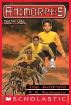 The Android (Animorphs #10) ebook by K.A. Applegate