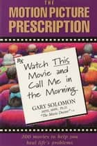 The Motion Picture Prescription - Watch This Movie and Call Me in the Morning ebook by Dr. Gary Solomon