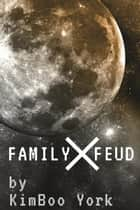 Family Feud ebook by KimBoo York