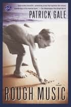 Rough Music - A Novel ebook by Patrick Gale