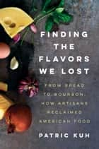 Finding the Flavors We Lost ebook by Patric Kuh