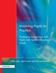 Involving Pupils in Practice - Promoting Partnerships with Pupils with Special Educational Needs ebook by Mike Jelly,Alan Fuller,Richard Byers
