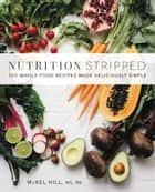 Nutrition Stripped - 100 Whole Food Recipes Made Deliciously Simple ebook by McKel Hill