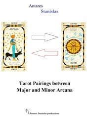 Tarot Pairings between Major and Minor Arcana ebook by Antares Stanislas