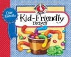 Our Favorite Kid-Friendly Recipes ebook by Gooseberry Patch
