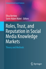 Roles, Trust, and Reputation in Social Media Knowledge Markets - Theory and Methods ebook by Elisa Bertino,Sorin Adam Matei