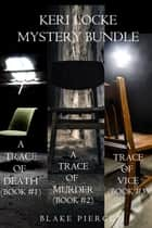 Keri Locke Mystery Bundle: A Trace of Death (#1), A Trace of Murder (#2), and A Trace of Vice (#3) ebook by Blake Pierce