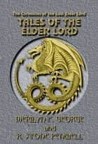 Tales of the Elder Lord ebook by R. Stone Penwell