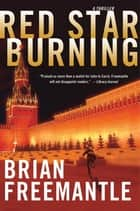 Red Star Burning - A Thriller ebook by Brian Freemantle