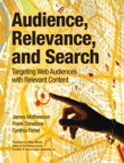Audience, Relevance, and Search - Targeting Web Audiences with Relevant Content ebook by James Mathewson,Frank Donatone,Cynthia Fishel