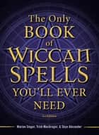 The Only Book of Wiccan Spells You'll Ever Need eBook by Marian Singer, Trish MacGregor, Skye Alexander