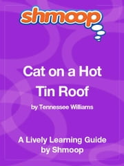 Shmoop Literature Guide: Cat on a Hot Tin Roof ebook by Shmoop
