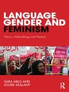Language, Gender and Feminism - Theory, Methodology and Practice eBook by Sara Mills, Louise Mullany