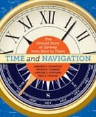 Time and Navigation - The Untold Story of Getting from Here to There ebook by Andrew K. Johnston, Carlene E. Stephens, Paul E. Ceruzzi,...