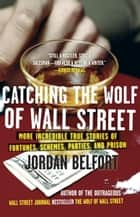 Catching the Wolf of Wall Street ebook by Jordan Belfort