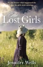 The Lost Girls - a gripping historical fiction page turner ebook by Jennifer Wells