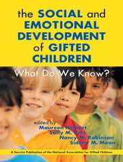 Social and Emotional Development of Gifted Children: What Do We Know? ebook by Maureen Neihart,Sally M. Reis,Nancy M. Robinson,Sidney M. Moon