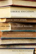 Liberal Education, Civic Education, and the Canadian Regime ebook by David W. Livingstone