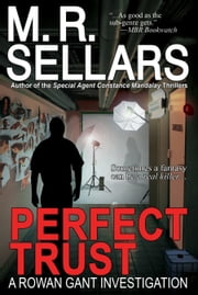 Perfect Trust: A Rowan Gant Investigation ebook by M. R. Sellars