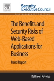 The Benefits and Security Risks of Web-Based Applications for Business - Trend Report ebook by Kathleen Kotwica