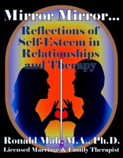 Mirror Mirror… Reflections of Self-Esteem in Relationships and Therapy ebook by Ronald Mah