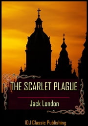 THE SCARLET PLAGUE [Full Classic Illustration]+[Free Audio Book Link]+[Active TOC] ebook by Jack London