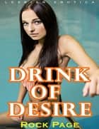 Drink of Desire (Lesbian Erotica) eBook by Rock Page