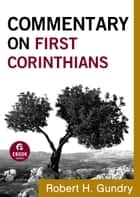 Commentary on First Corinthians (Commentary on the New Testament Book #7) ebook by Robert H. Gundry