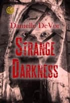Strange Darkness: A Noir Anthology ebook by Danielle DeVor