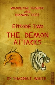 The Demon Attacks (Wandering Phoenix and Roaming Tiger Episode 2) ebook by Thaddeus White