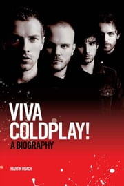 Viva Coldplay: A Biography ebook by Martin Roach