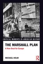The Marshall Plan - A New Deal For Europe ebook by Michael Holm