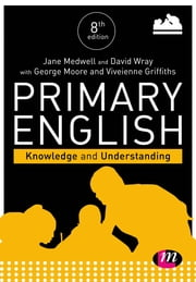 Primary English: Knowledge and Understanding ebook by Jane A Medwell, Professor David Wray, Mr George E Moore,...