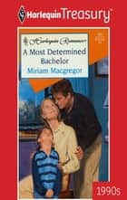 A Most Determined Bachelor ebook by Miriam MacGregor