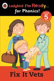 Fix It Vets Ladybird: I'm Ready for Phonics: Level 5 ebook by Penguin Books Ltd