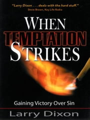 When Temptation Strikes - Gaining Victory over Sin ebook by Larry Dixon