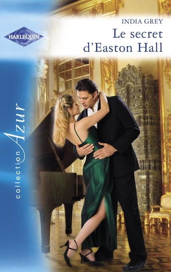 Le secret d'Easton Hall (Harlequin Azur) ebook by India Grey