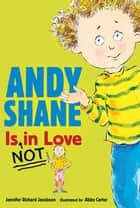 Andy Shane Is NOT in Love ebook by Jennifer Richard Jacobson, Abby Carter
