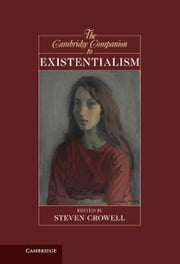 The Cambridge Companion to Existentialism ebook by Steven Crowell