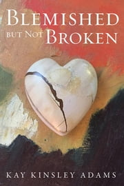Blemished but Not Broken ebook by Kay Kinsley Adams