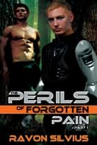 The Perils of Forgotten Pain 1 ebook by Ravon Silvius