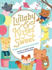 Lullaby and Kisses Sweet - Poems to Love with Your Baby ebook by Lee Bennett Hopkins,Alyssa Nassner