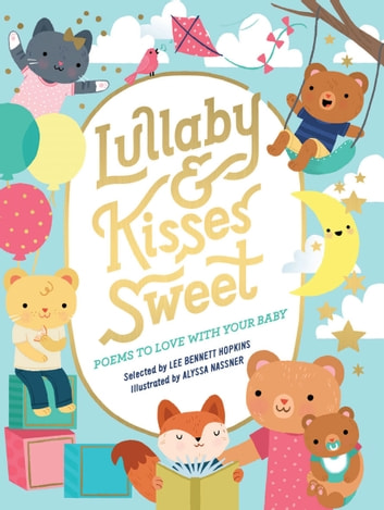 Lullaby and Kisses Sweet - Poems to Love with Your Baby ebook by Lee Bennett Hopkins
