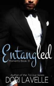 Entangled (Moments Book #1) - Moments Series, #1 ebook by Dori Lavelle